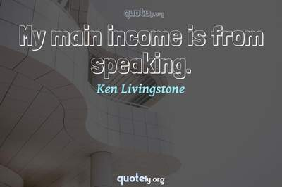Photo Quote of My main income is from speaking.