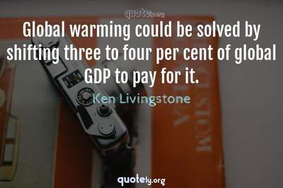 Photo Quote of Global warming could be solved by shifting three to four per cent of global GDP to pay for it.