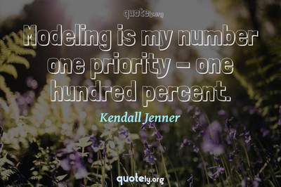 Photo Quote of Modeling is my number one priority - one hundred percent.