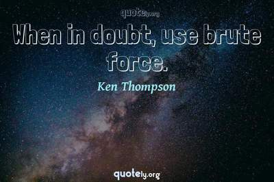 Photo Quote of When in doubt, use brute force.