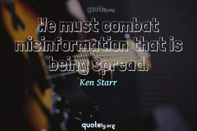 Photo Quote of We must combat misinformation that is being spread.