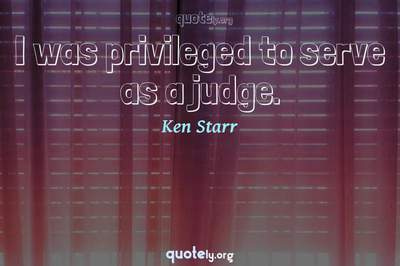 Photo Quote of I was privileged to serve as a judge.