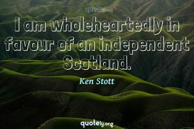 Photo Quote of I am wholeheartedly in favour of an independent Scotland.