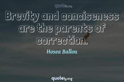 Photo Quote of Brevity and conciseness are the parents of correction.