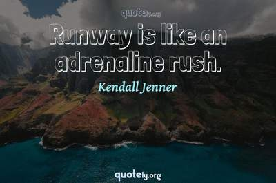 Photo Quote of Runway is like an adrenaline rush.