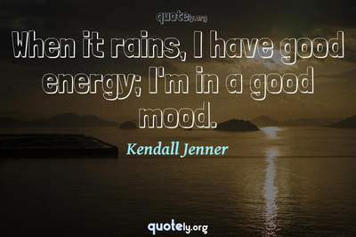 Photo Quote of When it rains, I have good energy; I'm in a good mood.