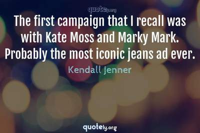Photo Quote of The first campaign that I recall was with Kate Moss and Marky Mark. Probably the most iconic jeans ad ever.