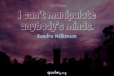 Photo Quote of I can't manipulate anybody's minds.