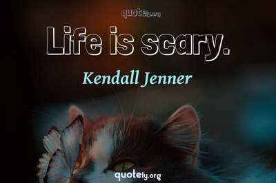 Photo Quote of Life is scary.