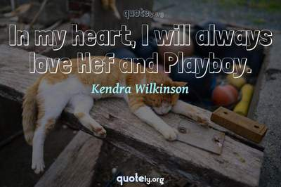 Photo Quote of In my heart, I will always love Hef and Playboy.
