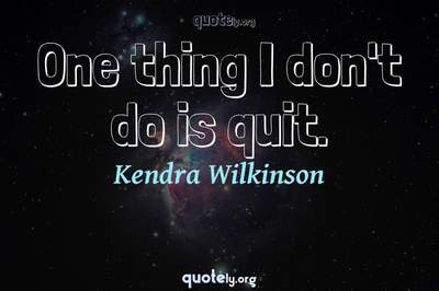 Photo Quote of One thing I don't do is quit.