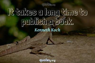 Photo Quote of It takes a long time to publish a book.
