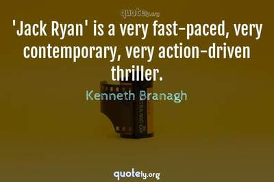 Photo Quote of 'Jack Ryan' is a very fast-paced, very contemporary, very action-driven thriller.