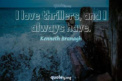 Photo Quote of I love thrillers, and I always have.