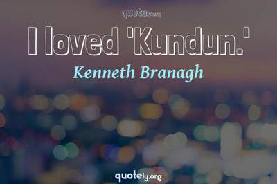 Photo Quote of I loved 'Kundun.'