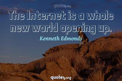 Photo Quote of The Internet is a whole new world opening up.