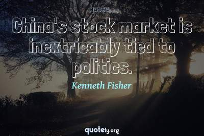 Photo Quote of China's stock market is inextricably tied to politics.