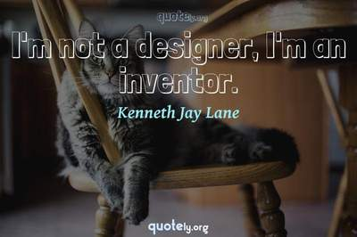 Photo Quote of I'm not a designer, I'm an inventor.