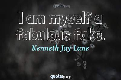 Photo Quote of I am myself a fabulous fake.