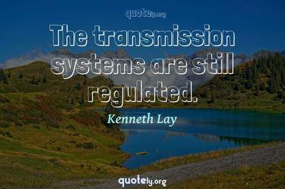 Photo Quote of The transmission systems are still regulated.