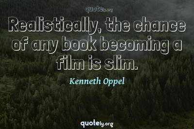 Photo Quote of Realistically, the chance of any book becoming a film is slim.