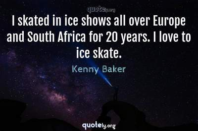 Photo Quote of I skated in ice shows all over Europe and South Africa for 20 years. I love to ice skate.