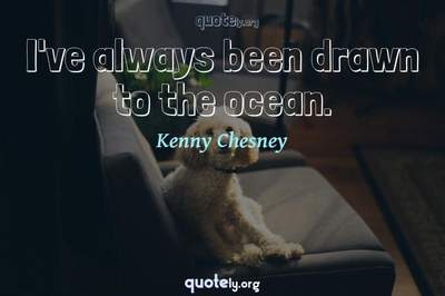 Photo Quote of I've always been drawn to the ocean.