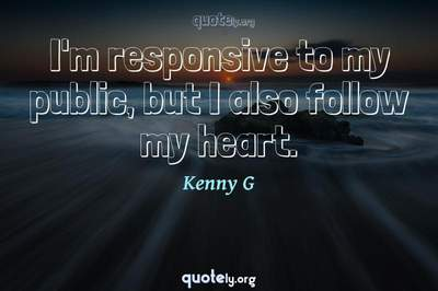 Photo Quote of I'm responsive to my public, but I also follow my heart.