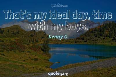 Photo Quote of That's my ideal day, time with my boys.