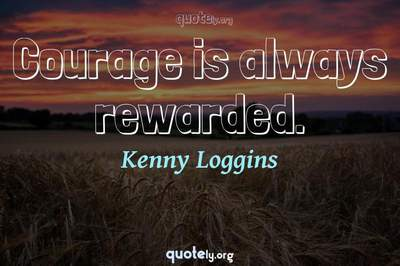 Photo Quote of Courage is always rewarded.