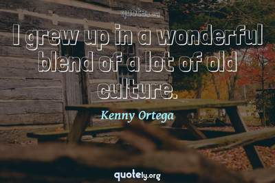 Photo Quote of I grew up in a wonderful blend of a lot of old culture.
