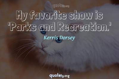 Photo Quote of My favorite show is 'Parks and Recreation.'