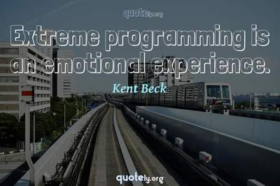 Photo Quote of Extreme programming is an emotional experience.
