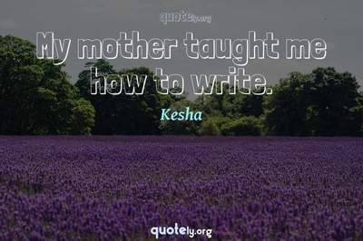 Photo Quote of My mother taught me how to write.