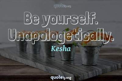 Photo Quote of Be yourself. Unapologetically.