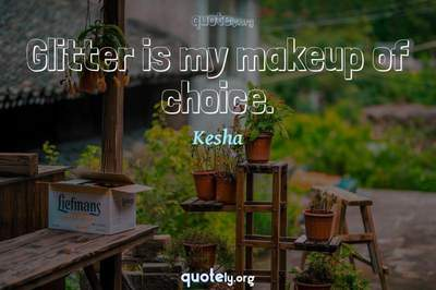 Photo Quote of Glitter is my makeup of choice.