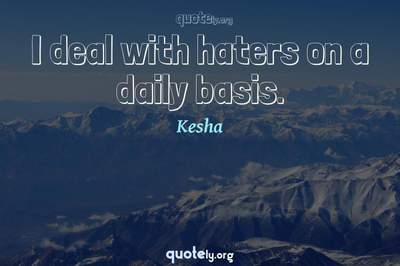 Photo Quote of I deal with haters on a daily basis.