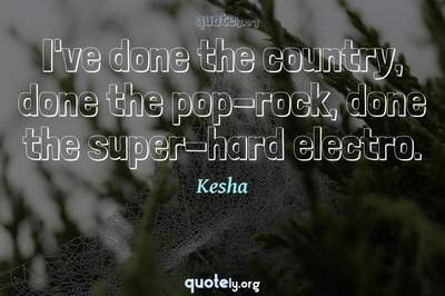 Photo Quote of I've done the country, done the pop-rock, done the super-hard electro.