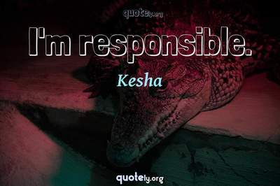 Photo Quote of I'm responsible.