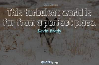 Photo Quote of This turbulent world is far from a perfect place.