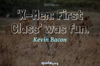Photo Quote of 'X-Men: First Class' was fun.
