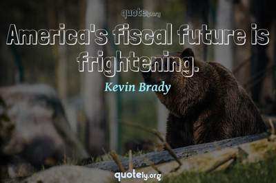 Photo Quote of America's fiscal future is frightening.
