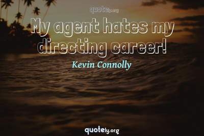 Photo Quote of My agent hates my directing career!