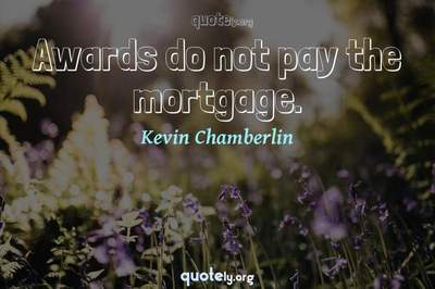 Photo Quote of Awards do not pay the mortgage.