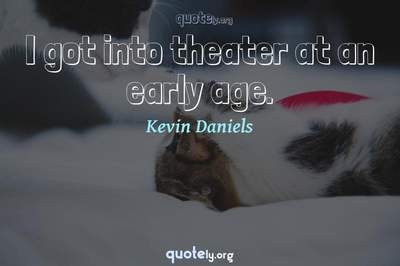 Photo Quote of I got into theater at an early age.