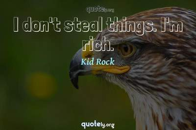 Photo Quote of I don't steal things. I'm rich.