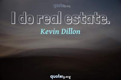 Photo Quote of I do real estate.