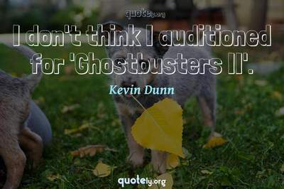 Photo Quote of I don't think I auditioned for 'Ghostbusters II'.