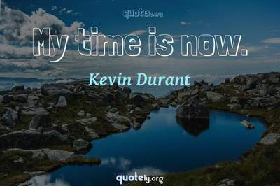 Photo Quote of My time is now.