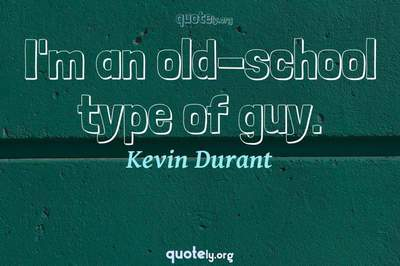 Photo Quote of I'm an old-school type of guy.